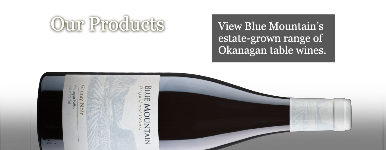 View Blue Mountain's estate-grown range of Okanagan table wines.